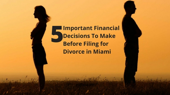 Important Financial Decisions To Make Before Filing for Divorce in Miami
